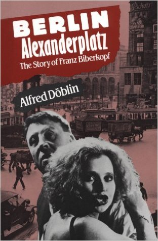 Berlin Alexanderplatz The Story of Franz Biberkopf Alfred Döblin