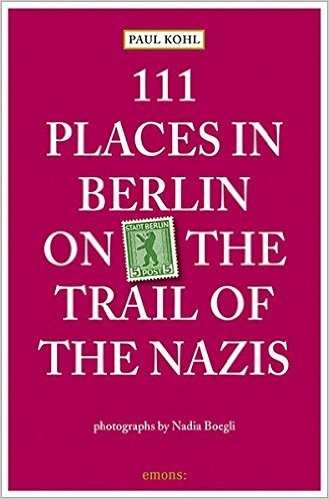 111 Places in Berlin - On the Trail of the Nazis Travel Guide Book