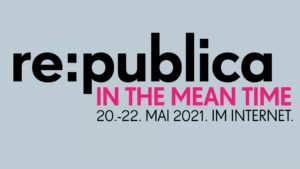 re:publica 2021 in the mean time