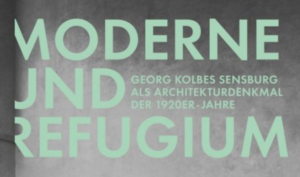 """Modernism and Refuge – Georg Kolbe's """"Sensburg"""" as an Architectural Monument of the Nineteen Twenties"""