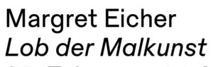 Margret Eicher - Lob der Malkunst